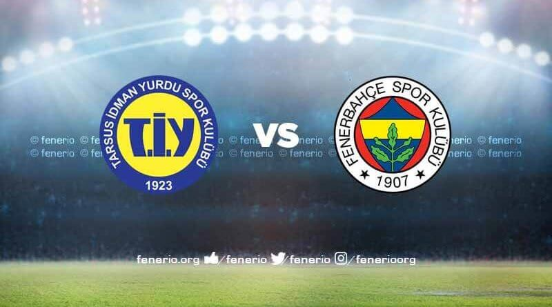 Tarsus İdman Yurdu - Fenerbahçe